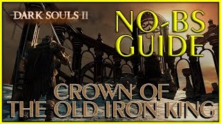 Dark Souls 2 Crown of the Old Iron King DLC No-BS Guide, All Secrets Bonfires & Maidens