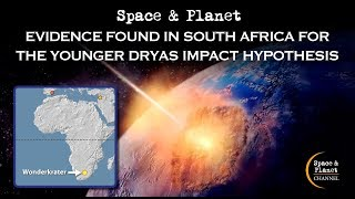 Evidence Found in South Africa For the Younger Dryas Impact Hypothesis | Space and Planet
