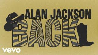 Alan Jackson - Back (Lyric Video)