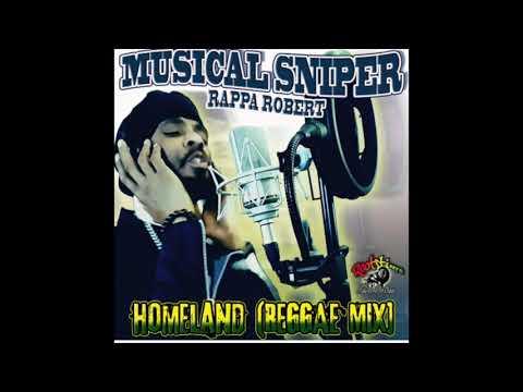 Musical Sniper (Rappa Robert) - Homeland (reggae mix)