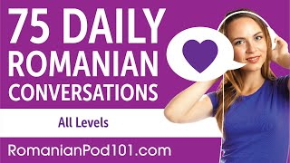 2 Hours of Daily Romanian Conversations - Romanian Practice for ALL Learners
