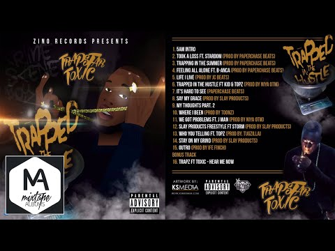 Trapstar Toxic - Trapped In The Hustle ( Full Mixtape + Download )