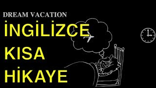 İngilizce Kısa Hikaye (Dream Vacation)