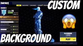HOW TO GET CUSTOM BACKGROUND IN FORTNITE!
