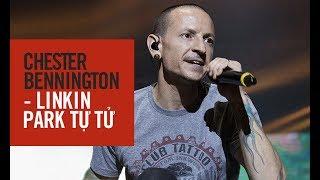 SỐC: Thủ lĩnh Chester Bennington của huyền thoại Linkin Park qua đời ở tuổi 41