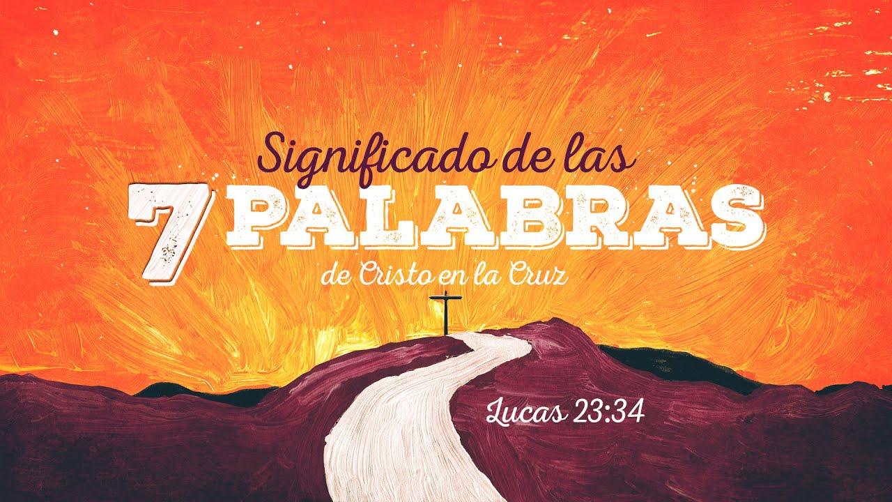 Significado De Las Siete Palabras De Cristo En La Cruz Luis Parada