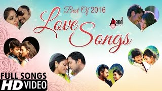 Best Love Songs of 2016 | Video Songs JukeBox | Kannada New Movies Full Songs 2016
