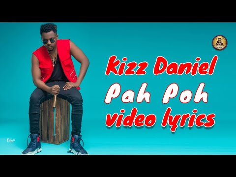 Kizz Daniel - Pah Poh (Official video lyrics)