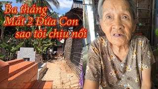 Xót Xa Người Mẹ Già 82 Tuổi Ba Thắng Mất Hai Người Con Trai Ở Đồng Tháp