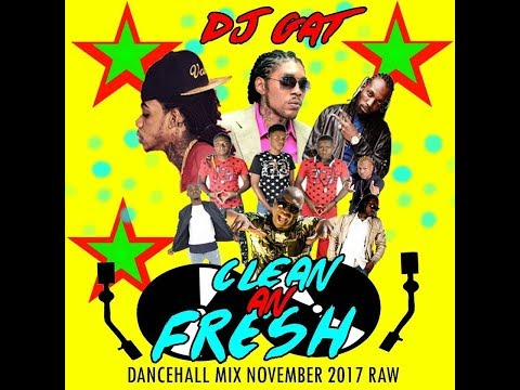 DJ GAT - CLEAN & FRESH DANCEHALL MIX NOVEMBER 2017 [RAW]