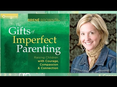 Brené Brown – The Gifts of Imperfect Parenting – (Audio Excerpt)