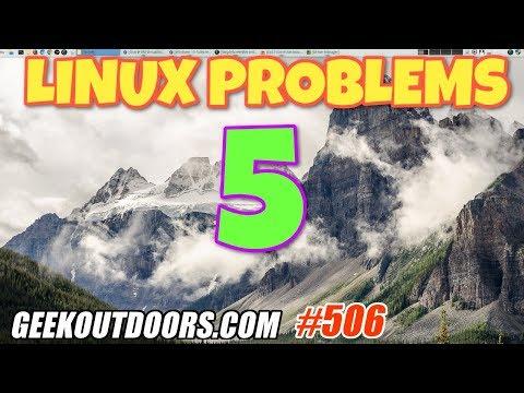 TOP 5: Linux Problems... #Geekoutdoors.com EP506