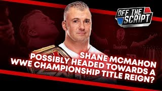 Possible Payoff Could See Shane McMahon AS WWE CHAMPION On Smackdown? | Off The Script 278 Part 1