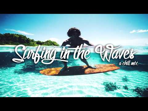 Surfing In The Waves | A Chill Mix