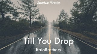 ItaloBrothers - Till You Drop (Sumlex Remix)