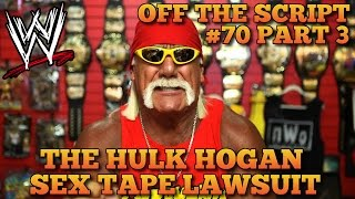 The Hulk Hogan Sex Tape Lawsuit; Hogan Sues Gawker For 100 Million | WWE Off The Script #70 Part 3