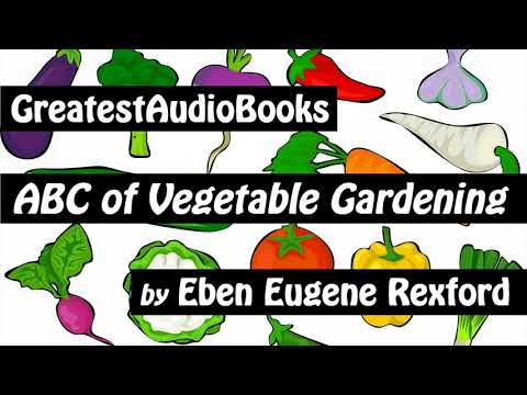 ABC OF VEGETABLE GARDENING - FULL AudioBook | GreatestAudioBooks