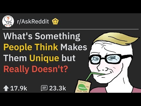 Traits People Think Make Them Unique But Couldn't Be More Wrong About (r/AskReddit)