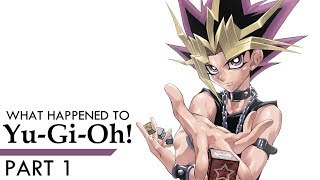 What Happened to Yu-Gi-Oh! (Part 1)