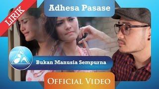 Download lagu Video Lyric   Bukan Manusia Sempurna   Adhesa Pasase