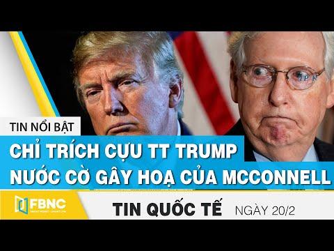 Tin quốc tế mới nhất 20/2 | Chỉ trích ông Trump, nước cờ gây hoạ của ông Mcconnell | FBNC