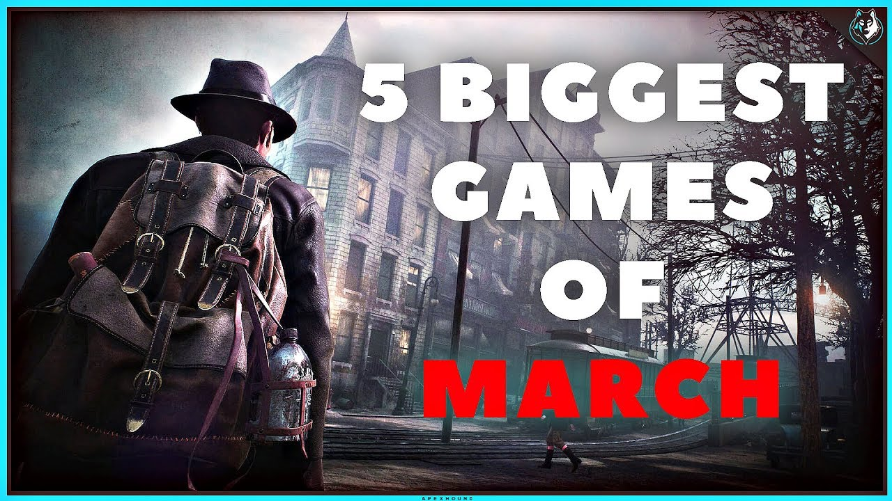 The 5 Biggest Games Coming Out In March 2019 Ps4 Xbox