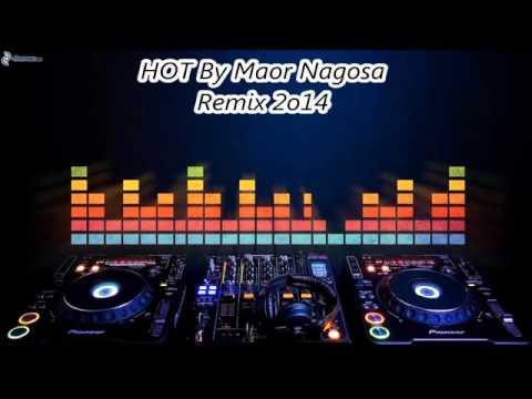 HOT By Maor Nagosa Remix 2o14 מוקדש לורד ארגאו
