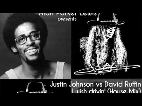 Alan Parker Lewis presents Justin Johnson vs David Ruffin  I wish drivin' (house mix)