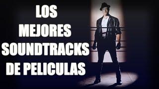 LOS MEJORES SOUNDTRACKS DE PELICULAS SEGUN YO - THE BEST SOUNDTRACKS OF MOVIES