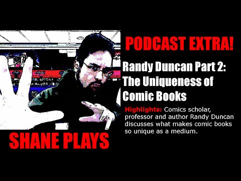 The Uniqueness of Comic Books (Randy Duncan, Part 2) - Shane Plays Podcast Extra