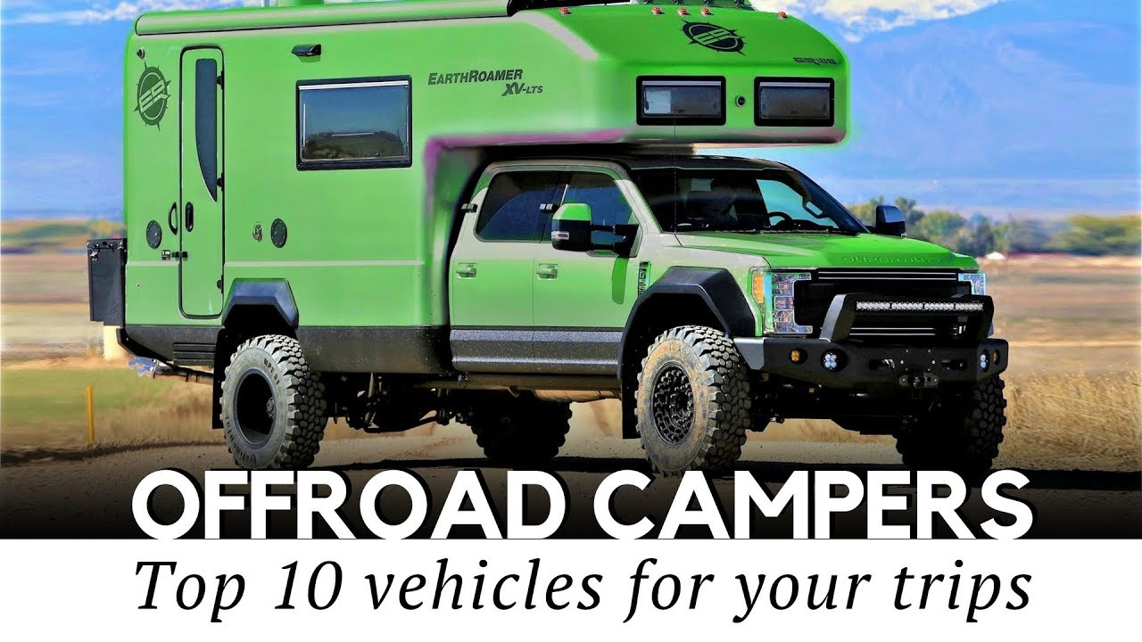 10 Best Camping Vehicles And Off Road Expedition Trucks 2018 Models Reviewed