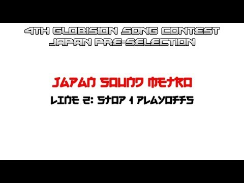 4th Globision Song Contest Japanese Pre-qualification 1 Playoffs (Japan Sound Metro: Line 2, Stop 1)