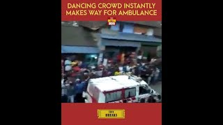 Dancing Crowd Instantly Makes Way For Ambulance