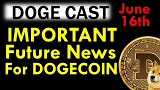 DOGECOINS Most IMPORTANT Future NEWS! [June 16th]