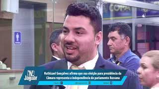 Nathizael afirma que sua eleição para presidência da Câmara representa a independência do parlamento