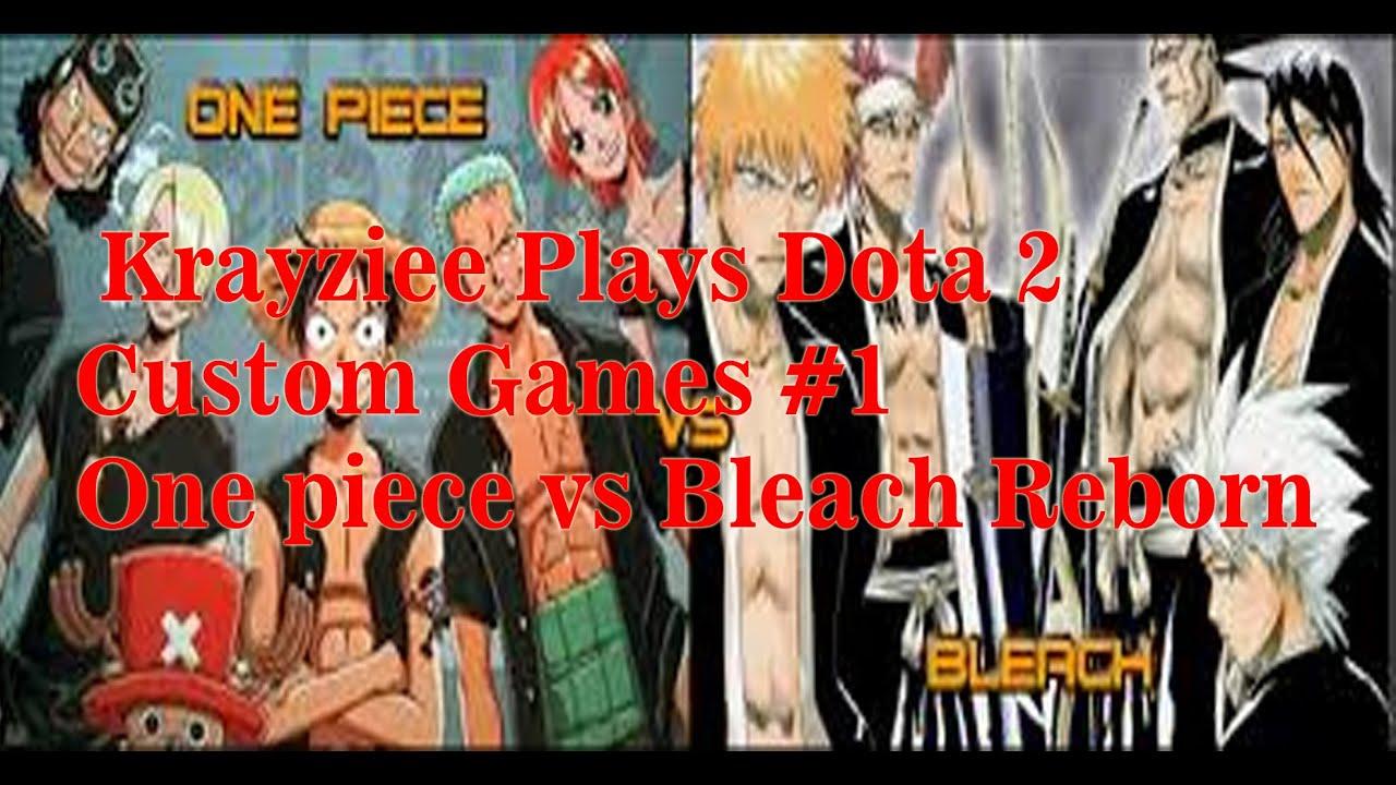 BLEACH VS. ONE PIECE REBORN - DOTA 2 CUSTOM GAMES #1