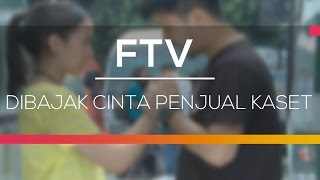 Video FTV SCTV - Dibajak Cinta Penjual Kaset download MP3, 3GP, MP4, WEBM, AVI, FLV Agustus 2017