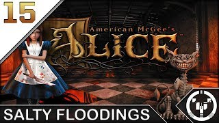 SALTY FLOODINGS | American McGee's Alice | 15