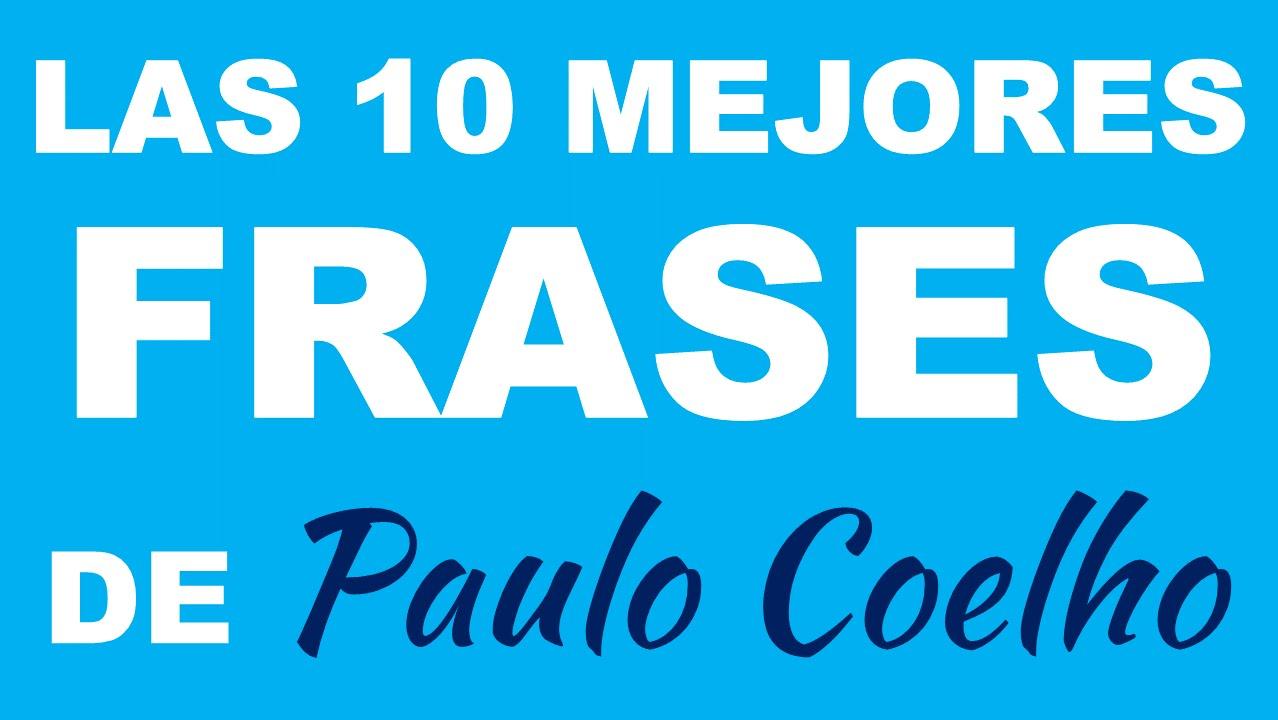 Las 10 Mejores Frases De Paulo Coelho Frases Para Reflexionar Y