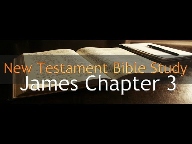 James Chapter 3 - Reading Through The Holy Bible