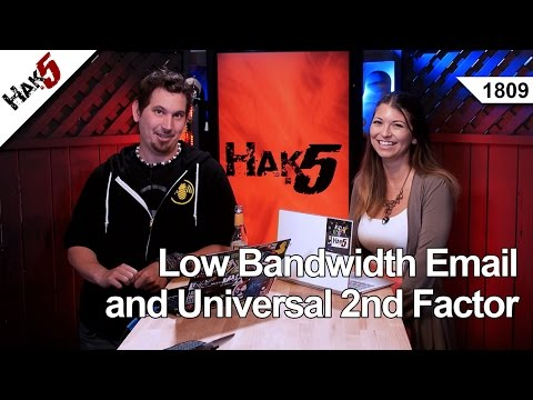 Low Bandwidth Email and Universal 2nd Factor, Hak5 1809