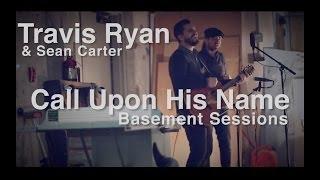 Call Upon His Name - Basement Session - Travis Ryan W/ Sean Carter