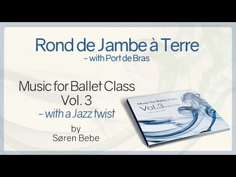 Rond de Jambe à Terre with Port de Bras - from Music for Ballet Class Vol.3 - by Søren Bebe