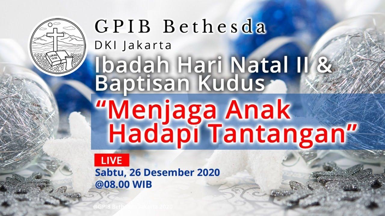 Ibadah Hari Natal II & Baptisan Kudus - GPIB Bethesda (26 Desember 2020)