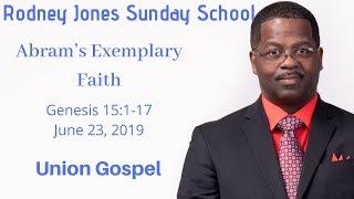 Abram's Exemplary Faith, Genesis 15:1-17, June 23, 2019, Sunday school lesson, Union Gospel
