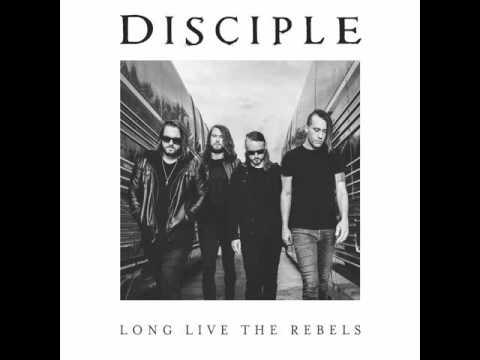 Disciple Long Live The Rebels