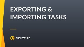 Fieldwire - Exporting & Importing Tasks