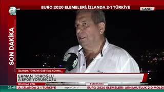 İzlanda 2-1 Türkiye Maç Sonu Erman Toroğlu Yorumları 11.06.2019