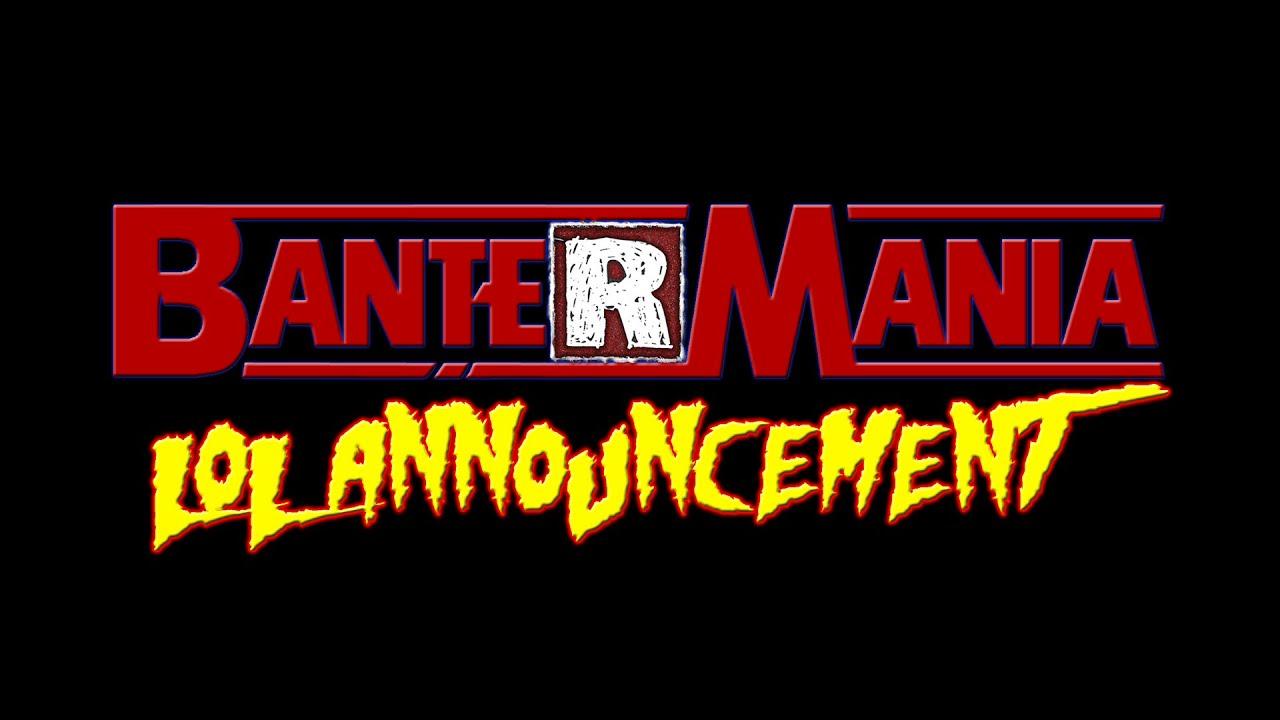 Bantermania Lol Announcement Youtube