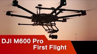 DJI Matrice M600 Pro with X5S CAM first flight
